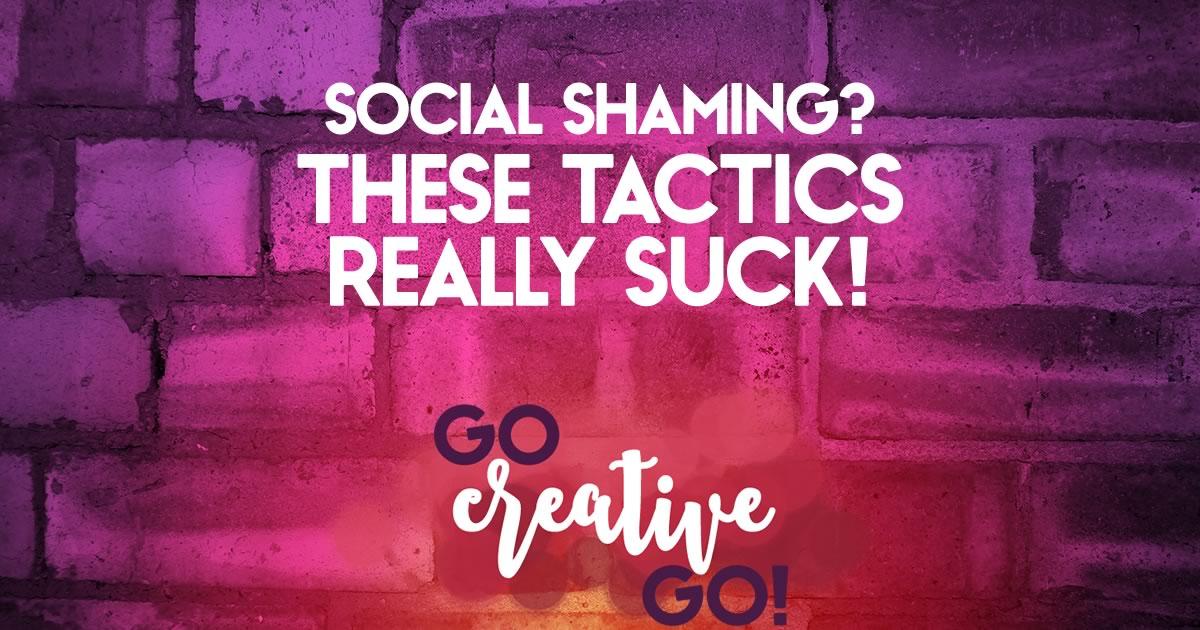 Seriously? Social Shaming Tactics Really Suck!