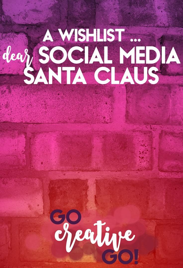 Dear Social Media Santa Claus ... A Wishlist!