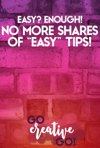 Easy? ENOUGH! No More Shares If Easy Is Your Mantra!