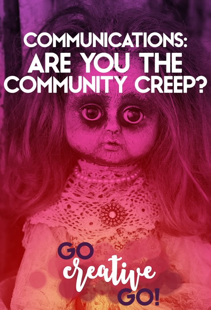 Community Communications: Are You Being A Creep?
