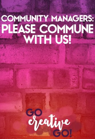 Dear Community Managers: Please Commune With Us!