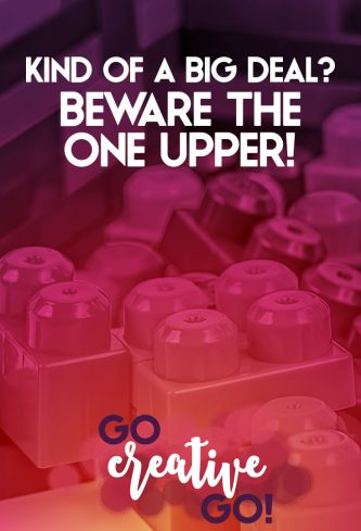 Kind Of A Big Deal? Beware The One-Upper!
