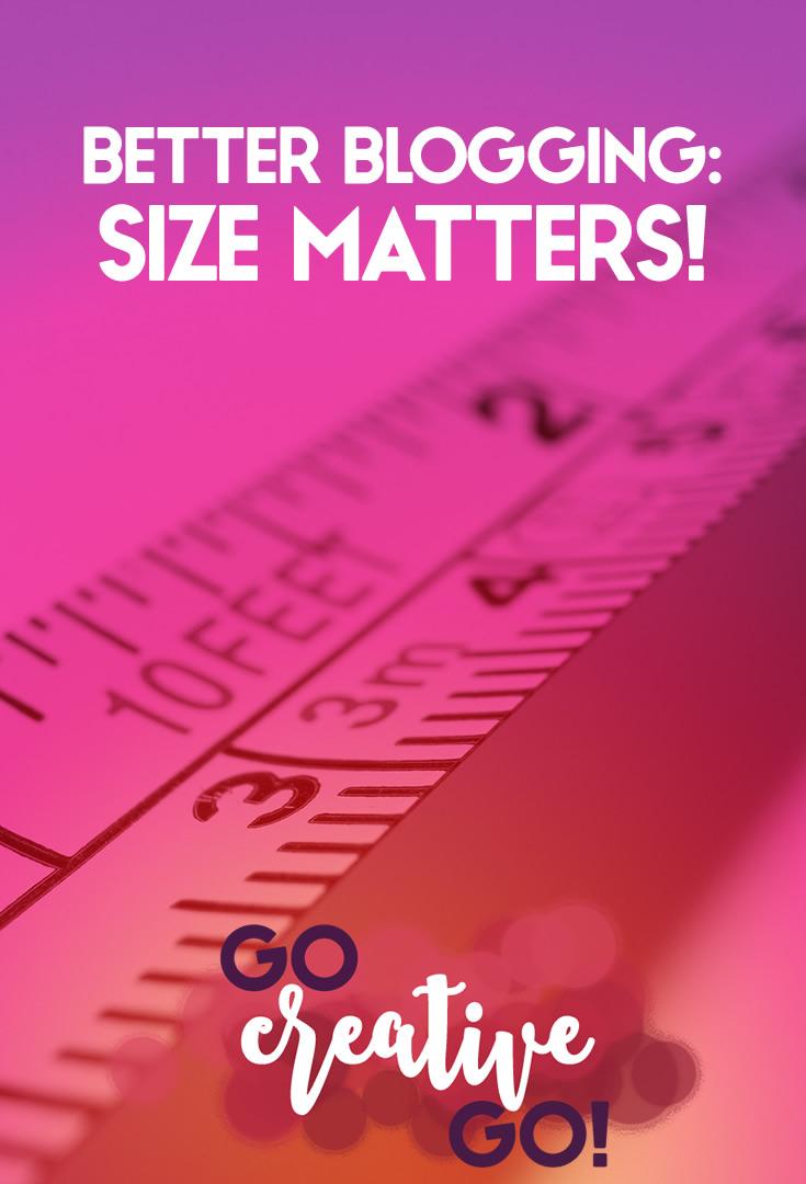 Better Blogging: Size DOES Matter!